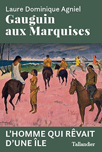Gauguin aux Marquises: L'homme qui rêvait d'une île
