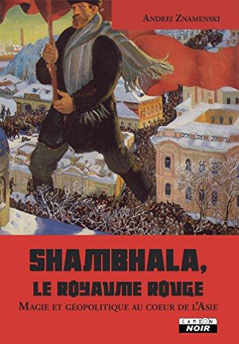 Shambhala, le royaume rouge Magie et géopolitique au coeur de l'Asie