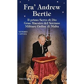 Fra' Andrew Bertie. Il Primo Servo Di Dio Gran Maestro Del Sovrano Militare Ordine Di Malta