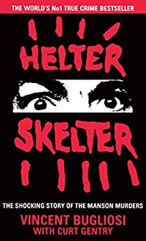 Helter Skelter: The True Story of the Manson Murders by [Bugliosi, Vincent, Gentry, Curt]