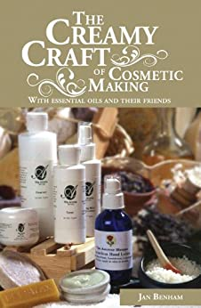 The Creamy Craft of Cosmetic Making with Essential Oils and their friends by [Benham, Jan]