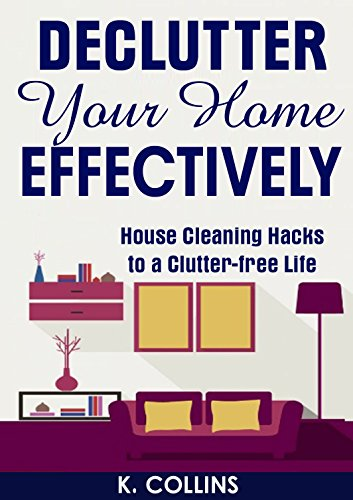 free kindle book Declutter Your Home Effectively: House Cleaning Hacks to a Clutter Free Life: Home Organization and Management Tips, DIY house cleaning hacks, organize ... your Life and Home Effectively)
