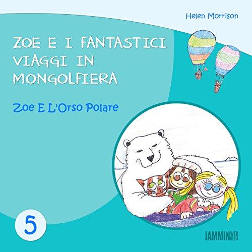 Libri per bambini: Zoe e l'orso polare - Zoe e i fantastici viaggi in mongolfiera (libri per bambini, storie della buonanotte, libri per bambini piccoli, libri per bambini 0 3 anni)