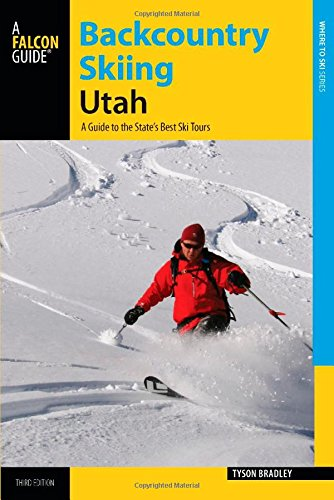 Backcountry Skiing Utah: A Guide to the State's Best Ski Tours (Where to Ski) (Utah Guide)