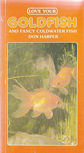 Love Your Goldfish and Fancy Coldwater Fish -