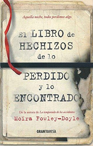 El libro de los hechizos de lo perdido y lo encontrado: ¿Qué dejarías escapar? ¿Qué es lo que no soportarías perder? (Joven adulto)