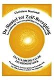 De sleutel tot zelf-bevrijding: Encyclopedie van de psychosomatiek - psychologische kernoorsprong-en-kernoplossing van 1300 ziekten en andere ... voor een gelukkig en gezond bestaan