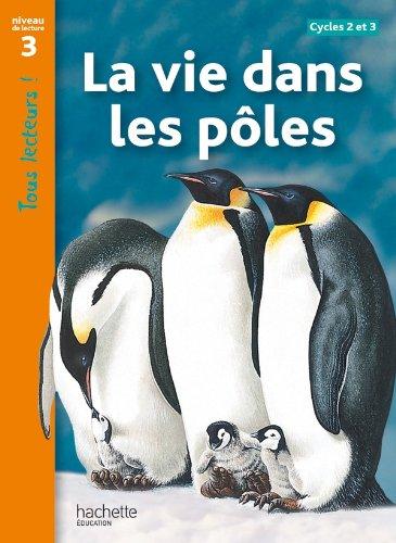 La vie dans les pôles. Niveau de lecture 3 (Tous lecteurs !)