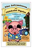 The Adventures of Chickolet Pigolet: Murmur on the Oink Express by Debe Branning (2010-08-12)
