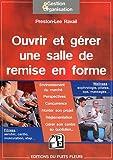 Telecharger Livres Ouvrir et gerer une salle de remise en forme Fitness aerobic cardio musculation step Wellness sophrologie pilates spa massages (PDF,EPUB,MOBI) gratuits en Francaise