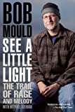 See a Little Light : The Trail of Rage and Melody