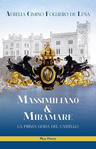 Massimiliano & Miramare. la prima guida del castello por Aurelia Cimino Folliero De Luna