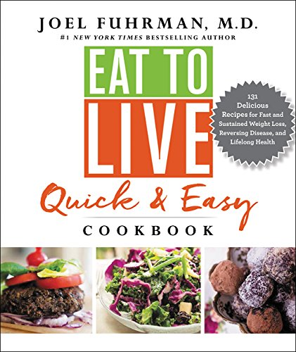 Eat to Live Quick and Easy Cookbook: 131 Delicious Recipes