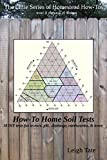 How-To Home Soil Tests: 10 DIY tests for texture, pH, drainage, earthworms & more (The Little Series of Homestead How-Tos from 5 Acres & A Dream)
