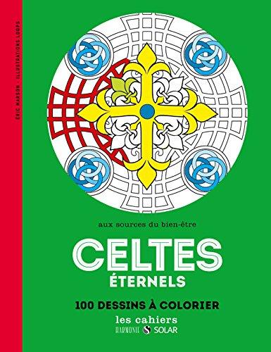 Celtes éternels : Aux sources du bien-être, 100 dessins à colorier par Eric Marson
