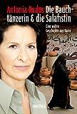 Die Bauchtänzerin und die Salafistin: Eine wahre Geschichte aus Kairo bei Amazon kaufen