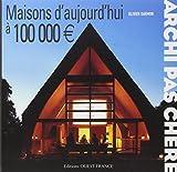 ARCHI PAS CHERE - MAISONS D'AUJOURD'HUI A 100 000 EUROS
