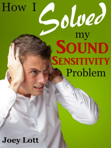 How I Solved My Sound Sensitivity Problem (Misophonia): Or How Chewing Sounds No Longer Send Me Into a Rage (English Edition)