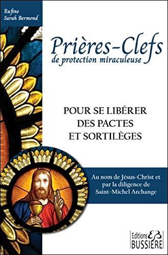 Prières-Clefs de protection miraculeuse - Pour se libérer des pactes et sortilèges par  Rufine Sarah Bermond