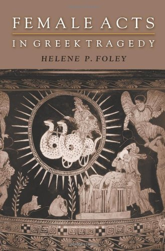 Female Acts in Greek Tragedy (Martin Classical Lectures) by Helene P. Foley (2001-04-01)