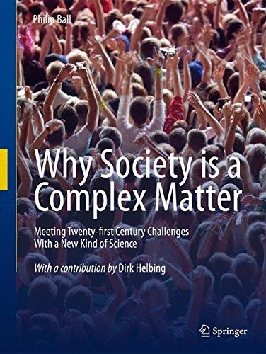 Why Society is a Complex Matter: Meeting Twenty-first Century Challenges with a New Kind of Science by Philip Ball (2012-06-08)