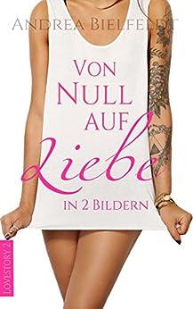 Von Null auf Liebe in 2 Bildern - Tammi & Jack: Eine romantisch moderne Geschichte mit viel Liebe und Humor (German Edition) by [Bielfeldt, Andrea]