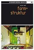 Interior Design Basics 01. Form und Struktur: Der sichtbare Umriss oder die Gestaltung von etwas. Die Anordnung von etwas und das Verhältnis zwischen Teilen oder Elementen von etwas Komplexem - Graeme Brooker, Sally Stone