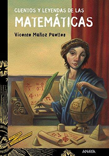 Cuentos y leyendas de las matemáticas (Literatura Juvenil (A Partir De 12 Años) - Cuentos Y Leyendas) por Vicente Muñoz Puelles