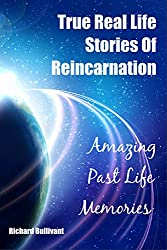 True Real Life Stories Of Reincarnation: Amazing Past Life Memories (Help me Angels Book 7)