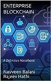 Enterprise Blockchain: A Definitive Handbook