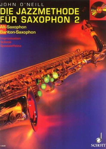 Die Jazzmethode für Saxophon: Jazztechnik für Saxophon. Improvisation - Stilistik - Spezialeffekte. Band 2. Alt-(Bariton-) Saxophon.