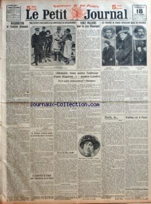 PETIT JOURNAL (LE) du 18/11/1921 - WASHINGTON ET L'AVIATION ALLEMANDE - NOS EXPERTS MILITAIRES A LA CONFERENCE DU DESARMEMENT - VINGT MILLIONS POUR LES JEUX OLYMPIQUES PAR JM - DEMAIN VOUS AURES L'ADRESSE D'UNE DISPARUE ASSURA LANDRU A-T-IL PARLE SERIEUSEMENT ATTENDONS - LE CAS DE MME JAUME - LANDRU TARTUFFE - LANDRU BOUFFON - MME JAUME LA NEUVIEME FIANCEE - LES VOLEURS DE BIJOUX OPERERENT AUSSI EN PROVINCE - LES POLICIERS FELICITES - PARIS LE - JULOT PAR ANDRE BILLY - KIPLING EST A PARIS - CHA