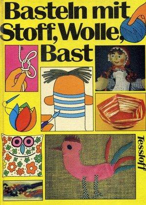 Basteln mit Stoff, Wolle, Bast. (Tessloff- Bastelbücher, 3.)
