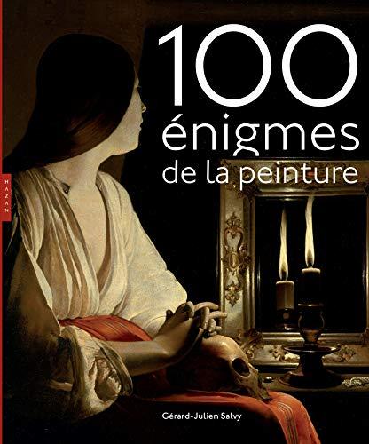 Cent énigmes de la peinture Nouvelle édition par Gérard-Julien Salvy