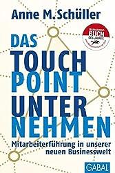 Das Touchpoint-Unternehmen: Mitarbeiterführung in unserer neuen Businesswelt (Dein Business)