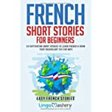 French Short Stories for Beginners: 20 Captivating Short Stories to Learn French & Grow Your Vocabulary the Fun Way!: 1…