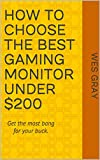 How to Choose the Best Gaming Monitor Under $200: Get the most bang for your buck.
