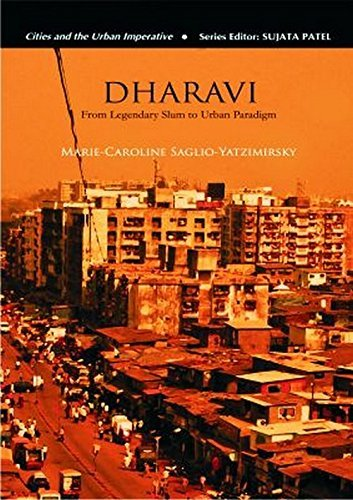 Dharavi: From Mega-Slum to Urban Paradigm (Cities and the Urban Imperative) by Marie-Caroline Saglio-Yatzimirsky (2013-06-13)