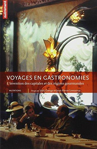 Voyages en gastronomies : L'invention des capitales et des régions gourmandes