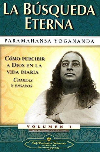 La Busqueda Eterna: 1 (Como Percibir A Dios en la Vida Diaria Charlas y Ensayos) por Paramhansa Yogananda