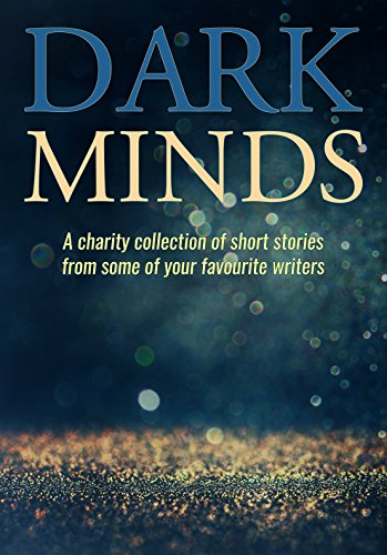 Dark Minds: a charity collection of short stories from some of your favourite authors by [Authors, Various, Ron Nicholson]