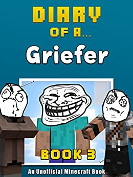 Diary of a Griefer: Book 3 [An Unofficial Minecraft Book] (Crafty Tales 90) by [Nichole, Crafty]