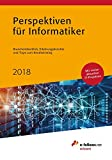 Perspektiven für Informatiker 2018: Branchenüberblick, Erfahrungsberichte und Tipps zum Einstieg (e-fellows.net wissen)