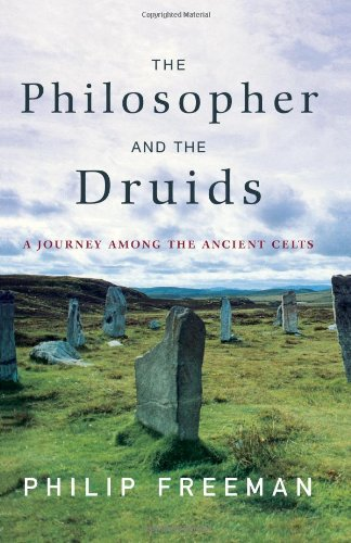 The Philosopher and the Druids: A Journey Among the Ancient Celts por Philip Freeman