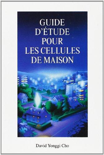 Guide d'Etude pour les Cellules de Maison par David Yonggi Cho