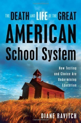 The Death and Life of the Great American School System: How Testing and Choice Are Undermining Education 1st (first) Edition by Ravitch, Diane published by Basic Books (2010)