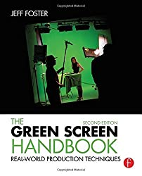 The Green Screen Handbook: Real-World Production Techniques by Foster, Jeff (2014) Paperback