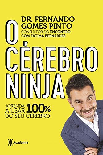 O cérebro ninja: Aprenda a usar 100% do seu cérebro (Portuguese Edition) por Dr. Fernando Gomes Pinto