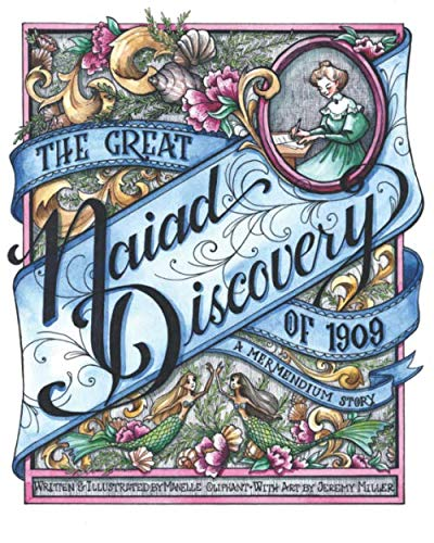 The Great Naiad Discovery of 1909: A Mermendium Story di Manelle Oliphant,Jeremy Miller