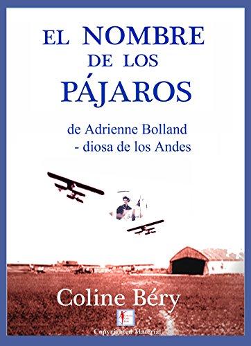 EL NOMBRE DE LOS PÁRAJOS: la historia verdadera de los dos aviones de Adrienne Bolland, la diosa de los Andes. por BÉRY COLINE